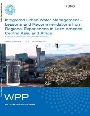 Integrated urban water management : lessons and recommendations from regional experiences in Latin America, Central Asia, and Africa